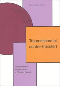 Annie Anzieu et Christian Gérard - Traumatisme et contre-transfert.