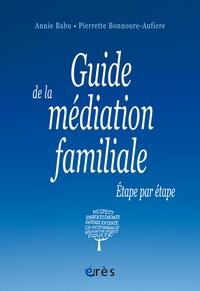 Annie Babu et Pierrette Bonnoure-Aufiere - Guide de la médiation familiale - Etape par étape.