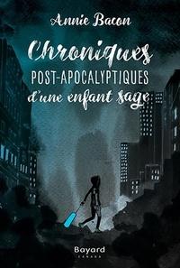 Annie Bacon - Chroniques Post-Apocalyptiques d'une enfant sage - Lauréat Prix littéraire des enseignants AQPF-ANEL 2017.