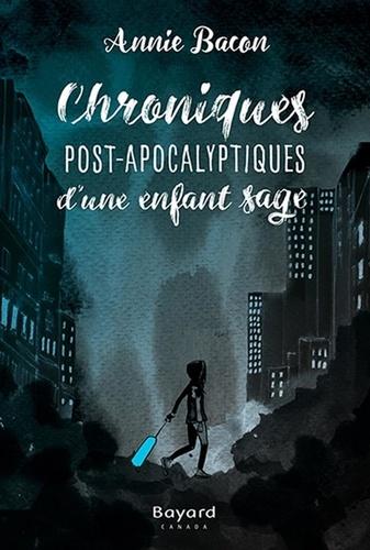 Chroniques Post-Apocalyptiques d'une enfant sage. Lauréat Prix littéraire des enseignants AQPF-ANEL 2017