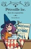 Annie Bacon et Boum - - Pétronille  : Pétronille Inc., Tome 1 - Bave de crapaud bio.