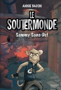 Annie Bacon et Baptiste Cazin - Le Soutermonde  : Sammy Sans-Def.