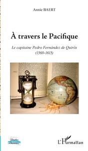 Annie Baert - A travers le Pacifique - Le capitaine Pedro Fernández de Quirós (1560-1615).