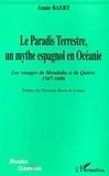 Annie Baert - Le paradis terrestre, un mythe espagnol en Océanie : les voyages de Mendana et de Quiros, 1567-1606.