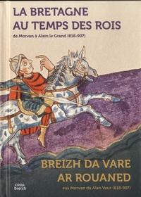 Annie Bardel et Ronan Pérennec - La Bretagne au temps des rois - De Morvan à Alain le Grand (818-907).