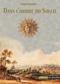 Annie Barral - Dans l'ombre du soleil.
