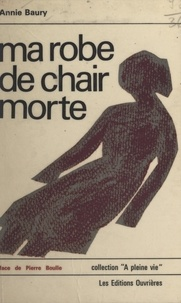 Annie Baury et Pierre Boulle - Ma robe de chair morte.