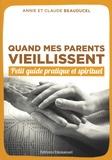 Annie Beauducel et Claude Beauducel - Quand mes parents vieillissent - Petit guide pratique et spirituel.