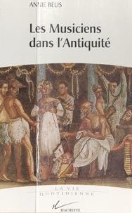 Annie Bélis - Les musiciens dans l'Antiquité.