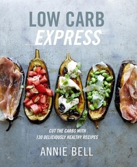 Annie Bell - Low Carb Express - Cut the carbs with 130 deliciously healthy recipes.