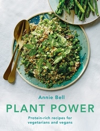 Annie Bell - Plant Power - Protein-rich recipes for vegetarians and vegans.