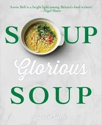 Annie Bell - Soup, Glorious Soup.