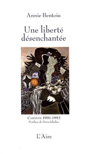 Annie Bentoiu - Une liberté désenchantée - Carnets 1992-1993.