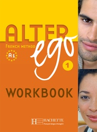 Annie Berthet et Catherine Hugot - Alter ego 1 A1 - French Method Workbook.