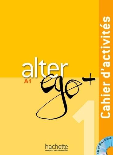 Annie Berthet et Emmanuelle Daill - Alter ego + 1 A1 - Cahier d'activités. 1 CD audio