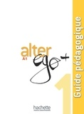 Annie Berthet et Corina Brillant - Alter ego + 1 A1 - Guide pédagogique.