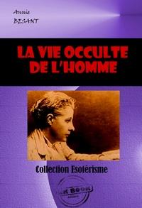 Annie Besant - La vie occulte de l'homme - édition intégrale.