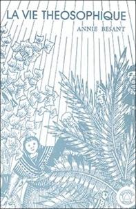 Annie Besant - La vie théosophique.