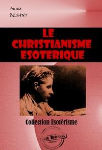Annie Besant - Le christianisme ésotérique ou les mystères mineurs - édition intégrale.