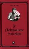 Annie Besant - Le christianisme ésotérique.