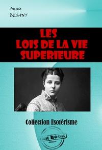 Annie Besant - Les lois de la vie supérieure - édition intégrale.
