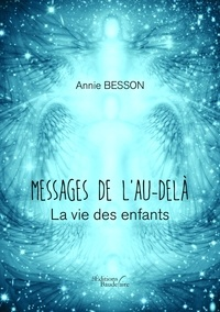Annie Besson - Message de l'Au-delà - La vie des enfants.