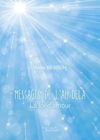 Annie Besson - Messages de l'au-delà - La loi de l'amour.