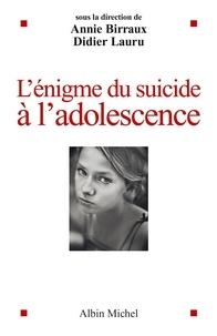 L'énigme du suicide à l'adolescence - Annie Birraux |