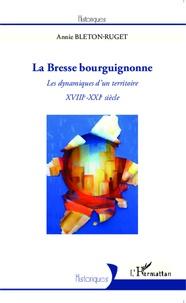 Annie Bleton-Ruget - La Bresse bourguignonne - Les dynamiques d'un territoire, XVIIIe-XXIe siècle.