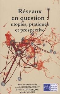 Annie Bleton-Ruget et Nicole Commerçon - Réseaux en question : utopies, pratiques et prospective.