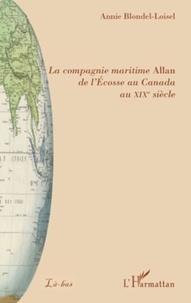 Annie Blondel-Loisel - La compagnie maritime Allan : de l'Ecosse au Canada au XIXe siècle.