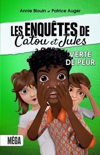 Annie Blouin et Patrice Auger - Les enquêtes de Catou et Jules - Verte de peur.
