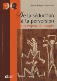 Annie Boyer-Labrouche - De la séduction à la perversion - Les enjeux du couple.