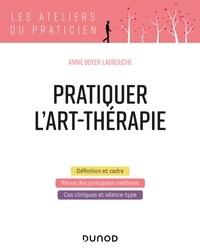 Annie Boyer-Labrouche - Pratiquer l'art-thérapie.