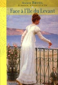 Annie Bruel - D'Amour, d'Azur et d'Or Tome 1 : Face à l'Ile du Levant.