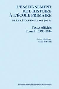 Annie Bruter - L'enseignement de l'histoire à l'école primaire de la Révolution à nos jours - Textes officiels Tome 1, 1793-1914.