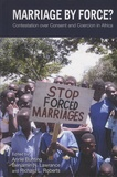 Annie Bunting et Benjamin-N Lawrance - Marriage by Force? - Contestation Over Consent and Coercion in Africa.