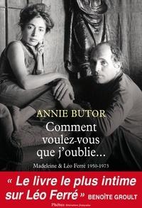 Annie Butor - Comment voulez-vous que j'oublie... - Madeleine et Léo Ferré, 1950-1973.