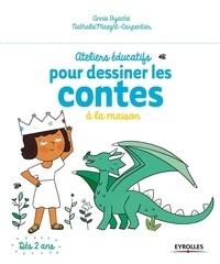 Annie Byache et Nathalie Maeght-Carpentier - Ateliers éducatifs pour dessiner les contes à la maison.