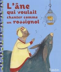 Annie Caldirac et Albena Ivanovitch-Lair - L'âne qui voulait chanter comme un rossignol - Conte d'Afghanistan.