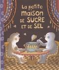 Annie Caldirac et Albena Ivanovich-lair - La petite maison de sucre et de sel.