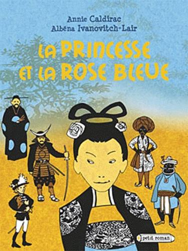 Annie Caldirac et Albena Ivanovitch-Lair - La princesse et la rose bleue.