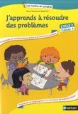 Annie Camenisch et Serge Petit - J'apprends à résoudre des problèmes Cycle 2 - Cahier 1.