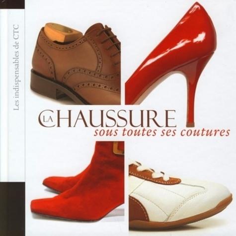 Annie Campagna et Térence Coudert - La chaussure sous toutes ses coutures.