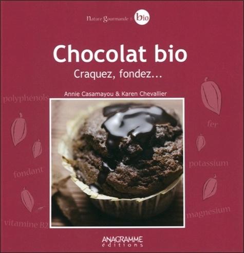 Annie Casamayou et Karen Chevallier - Chocolat bio - Craquez, fondez....