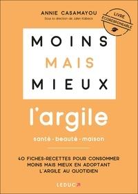 Annie Casamayou - L'argile santé beauté maison - 40 Fiches-recettes pour consommer moins mais mieux en adoptant l'argile au quotidien.