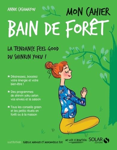 Annie Casamayou - Mon cahier Bain de forêt.