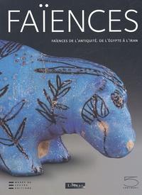 Annie Caubet et Geneviève Pierrat-Bonnefois - Faïences de l'Antiquité - De l'Egypte à l'Iran.