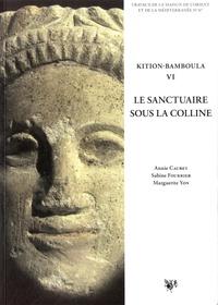Annie Caubet et Sabine Fourrier - Kition-Bamboula VI - Le sanctuaire sous la colline.