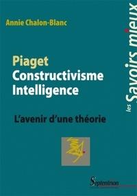 Annie Chalon-Blanc - Piaget Constructivisme Intelligence - L'avenir d'une théorie.